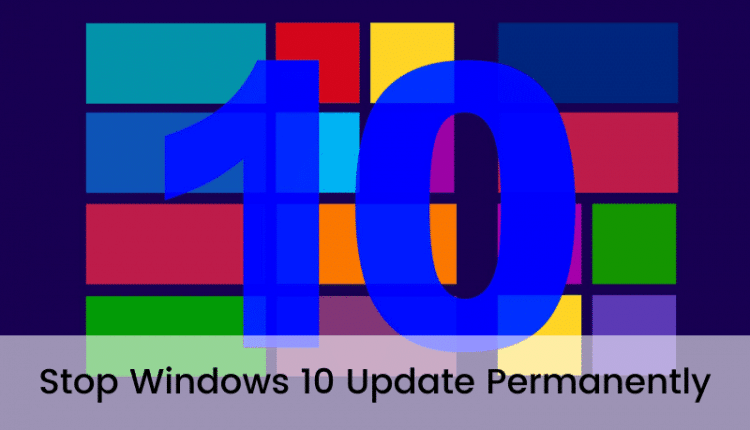How to Stop Windows 10 Update Permanently?