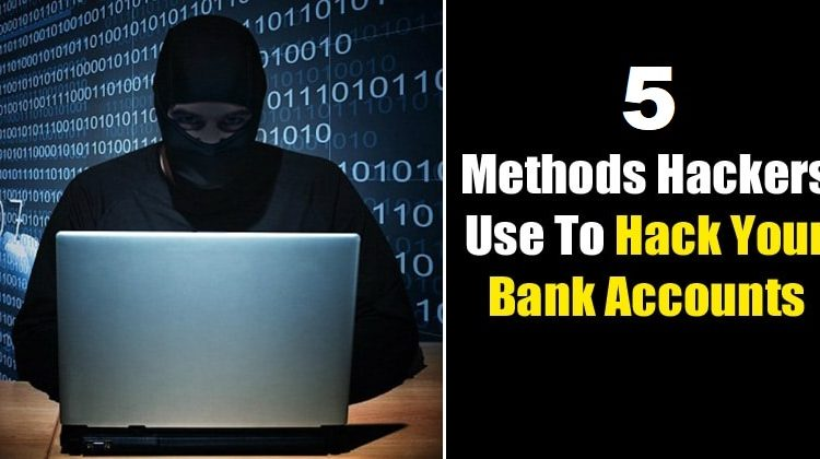 5 Methods Hackers Use To Hack Your Bank Accounts