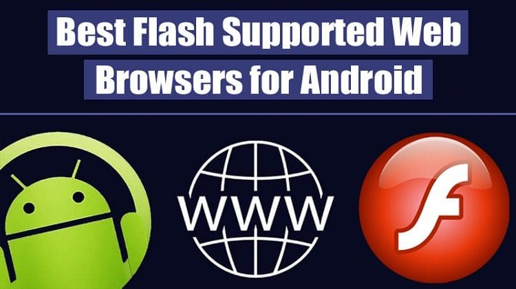 5 Best Flash Supported Web Browsers for Android