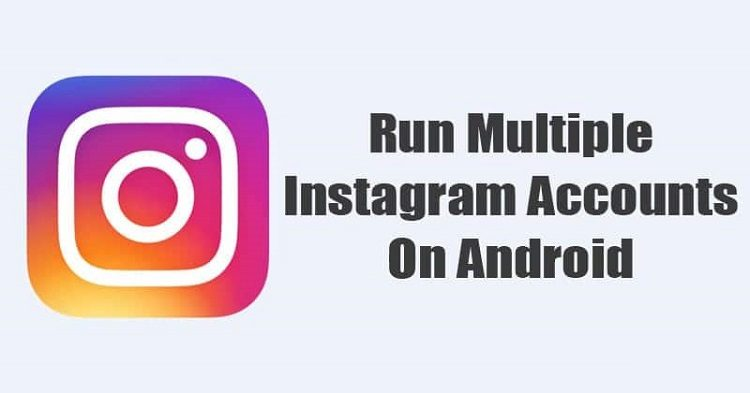 How To Run Multiple Instagram Accounts On Android in 2020