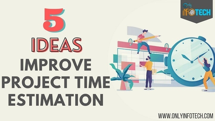 5 ideas drastically improve your project time estimation