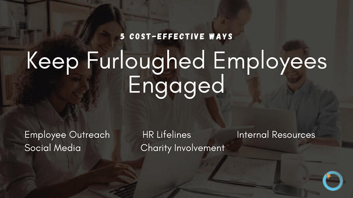 5 Cost-Effective Ways to Keep Furloughed Employees Engaged
