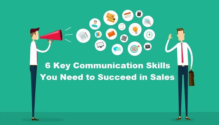 6 Key Communication Skills You Need to Succeed in Sales