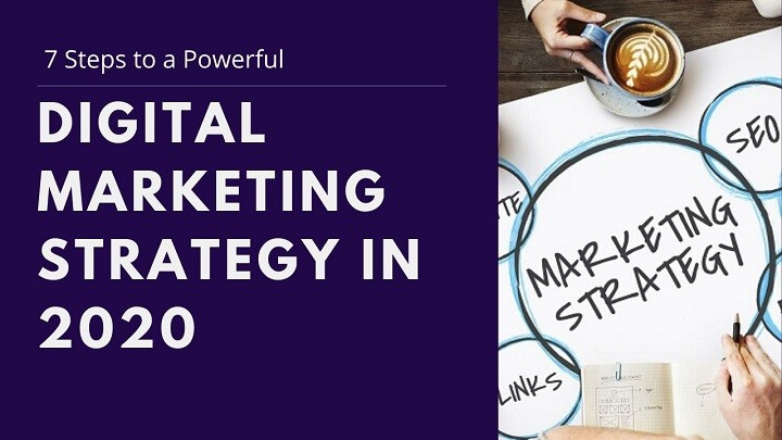 7 Steps To A Powerful Digital Marketing Strategy in 2020
