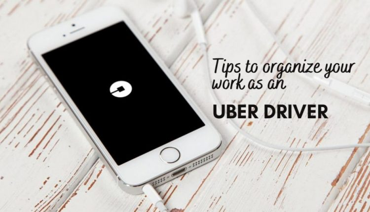 Tips to Organize Your Work As An Uber Driver