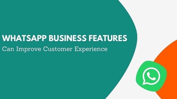 WhatsApp Business Features Can Improve Customer Experience