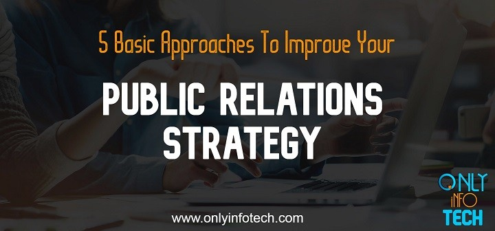 5 Basic Approaches To Improve Your Public Relations Strategy