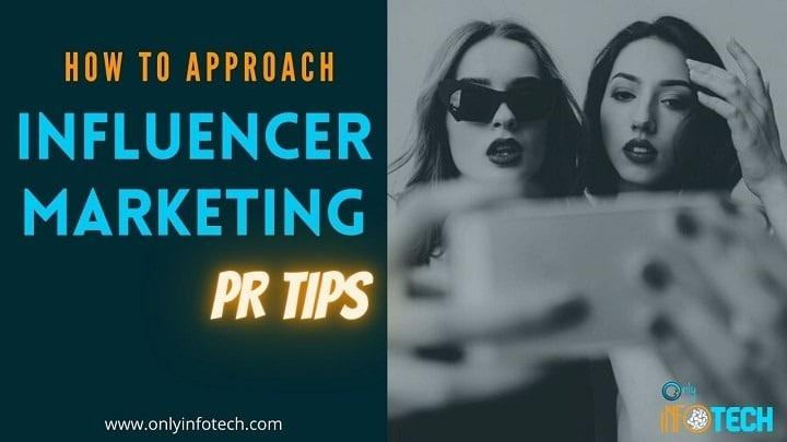 How To Approach Influencer Marketing Through PR Tips