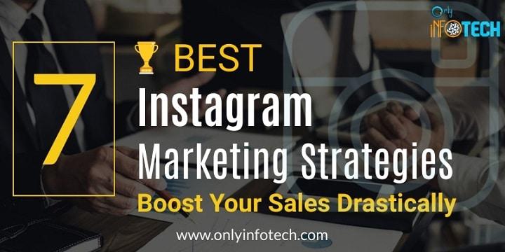 7 Best Instagram Marketing Strategies That Boost Your Sales Drastically