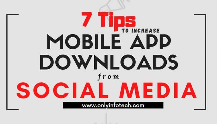 7 Tips to Increase Mobile App Downloads From Social Media