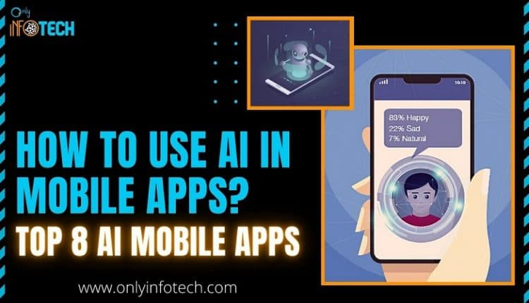 How to use AI in Mobile Apps? Top 8 AI Apps