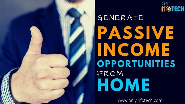 Generate Passive Income Opportunities From Home