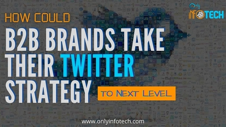 How Could B2B Brands Take Their Twitter Strategy To Next Level