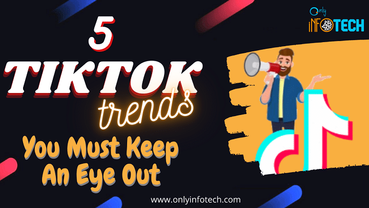 5 Significant TikTok Trends You Must Keep An Eye Out