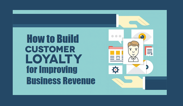 How to Build Customer Loyalty for Improving Business Revenue