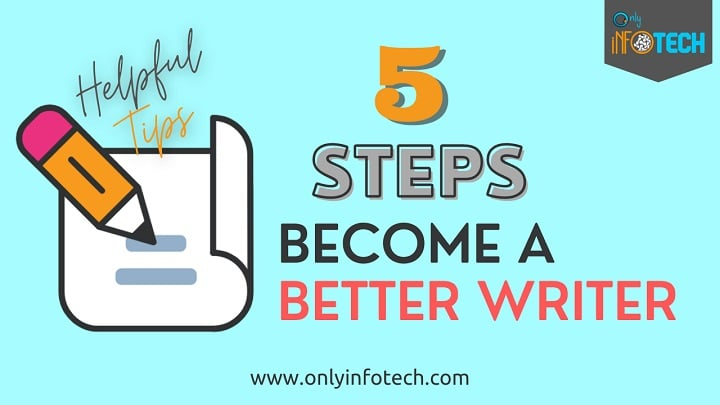 5 Steps to Become a Better Writer: Helpful Tips