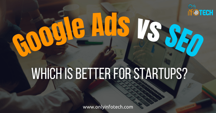 Google Ads vs SEO: Which is Better For Startups