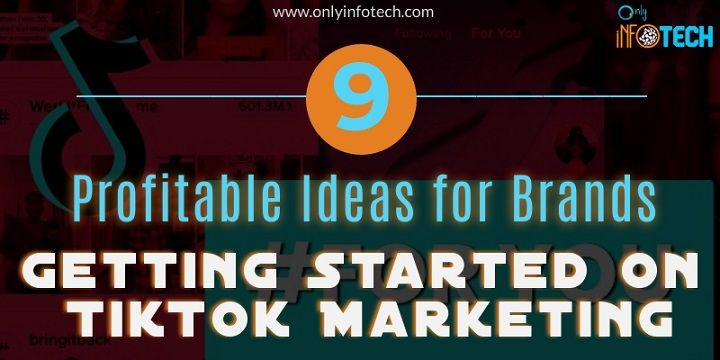 9 Profitable Ideas For Brands Getting Started On TikTok Marketing