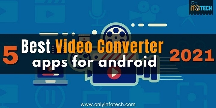 5 Best Video Converter Apps For Android In 2021