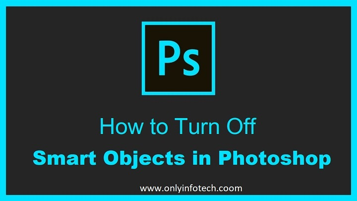 How to Turn Off Smart Objects in Adobe Photoshop