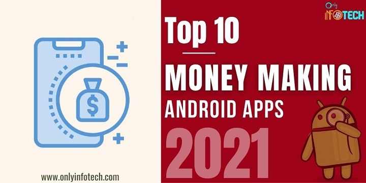 Top 10 Money Making Android Apps in 2021